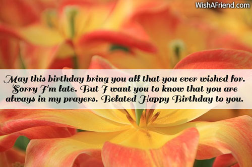 may this birthday bring you all belated birthday wishes