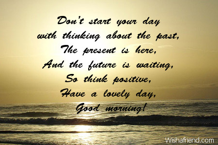 Don't start your day with thinking about the past,